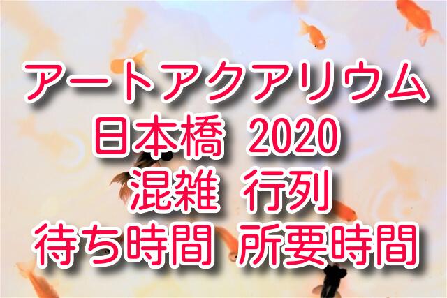 アートアクアリウム東京2020の混雑状況や行列の待ち時間は?
